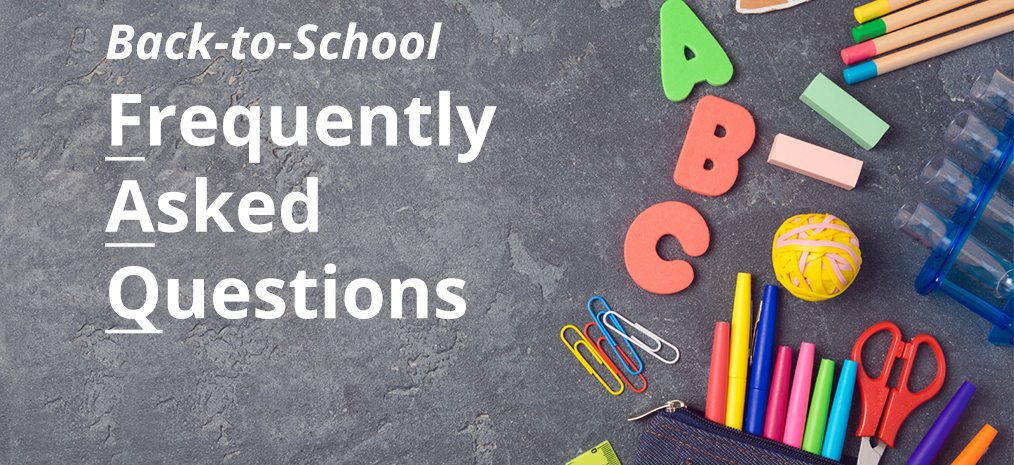Back to School – Frequently Asked Questions